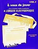 A vous de jouer : Volume 1, Cours d'initiation rapide et progressive à l'orgue électronique