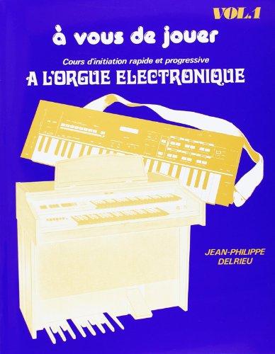 A vous de Jouer Volume 1 - Orgue Elec. par Delrieu