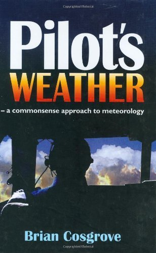 Pilot's Weather: The Commonsense Approach to Meteorology by Cosgrove, Brian (2003) Hardcover