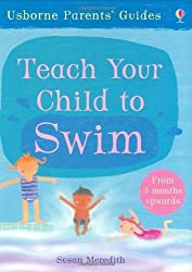 TEACH YOUR CHILD TO SWIM (PARENTS' GUIDES) by SUSAN MEREDITH' 'KIRSTEEN ROGERS (2006-05-03)