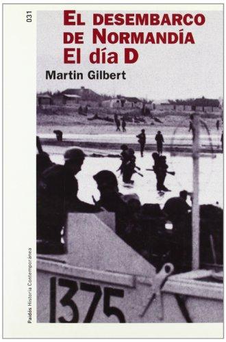 El Desembarco de Normandia: El Dia D (Paidos Historia Contemporanea) por Martin Gilbert
