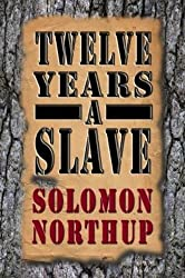 Twelve Years a Slave: Narrative of Solomon Northup, (Enhanced Edition With a Historical Study Guide Included) (English Edition)