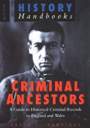 Criminal Ancestors: Guide to Historical Criminal Records in England and Wales (History)