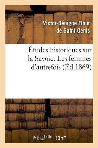 Études historiques sur la Savoie. Les femmes d'autrefois, (Éd.1869)