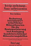 Bedeutung betriebswirtschaftlicher Bilanztheorien für die Systematisierung und Auslegung handelsrechtlicher Bilanzierungshilfen: Dargestellt am ... Finanz- und Revisionswesen, Band 22)
