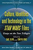 Culture, Identities and Technology in the Star Wars Films: Essays on the Two Trilogies (Critical Explorations in Science Fiction and Fantasy)