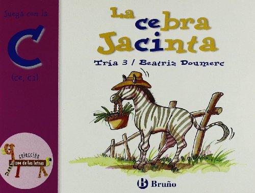 La cebra Jacinta: Juega con la c (ce, ci) (Castellano - A Partir De 3 Años - Libros Didácticos - El Zoo De Las Letras) por Beatriz Doumerc