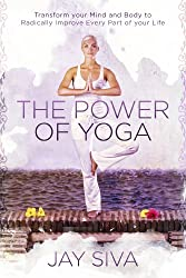 The Power of Yoga: Transform Your Mind and Body to Radically Improve Every Part of Your Life