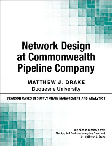 Network Design at Commonwealth Pipeline Company (Pearson Cases in Supply Chain Management and Analytics) por Matthew J. Drake