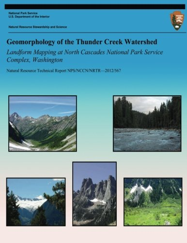 Geomorphology of the Thunder Creek Watershed Landform Mapping at North Cascades National Park Service Complex, Washington