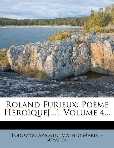 Roland Furieux: Poème Héroïque[.], Volume 4.