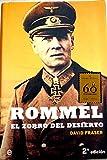Rommel. El zorro del desierto. Una biografía del mariscal de campo Erwin Rommel