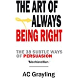 The Art of Always Being Right: The 38 Subtle Ways of Persuasion: 38 Ways to Win an Argument