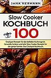 Slow Cooker Kochbuch: 100 Crockpot Rezepte für das beliebte Küchengerät. Gesunde, leckere und tolle Slow Cooker Rezepte für die ganze Familie. Das Crockpot Kochbuch. (Schongarer Rezepte, Band 1)