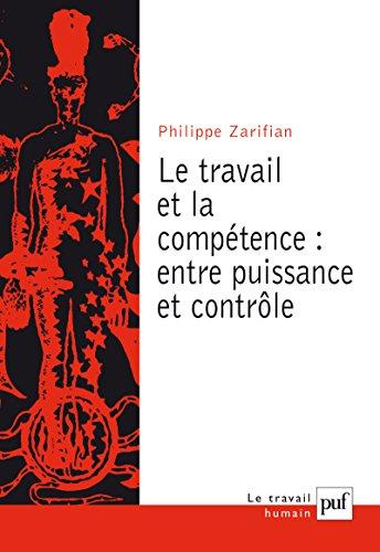 Le travail et la compétence : entre puissance et contrôle (Travail humain (le)) par Philippe Zarifian