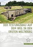 Der Festungsbau auf dem Weg in den Ersten Weltkrieg (Festungsforschung, Band 11) -