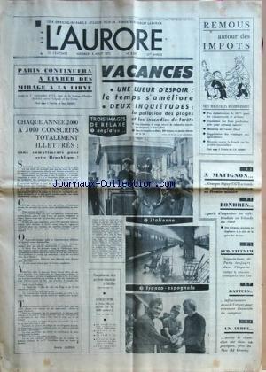 AURORE (L') [No 8685] du 04/08/1972 - PARIS CONTINUERA A LIVRER DES MIRAGE A LA LIBYE -CHAQUE ANNEE 2000 A 3000 CONSCRITS TOTALEMENT ILLETRES PAR GUERIN -LES SPORTS - ATHLETISME A OSLO / MEYER -BATTUES INFRUCTUEUSES DANS LE VERCORS POUR RETROUVER L'ASSASSIN DU CAMPEUR -SUD-VIETNAM / NEGOCIATIONS DE PARIS TOUJOURS DANS L'IMPASSE MALGRE LA RENCONTRE KISSINGER - LE DUC THO -LONDRES PARLE D'ORGANISER UN REFERENDUM EN IRLANDE DU NORD -A MATIGNON / GEORGES SEGUY A REMIS UN MEMORANDUM-ULTIMATUM AU 1E