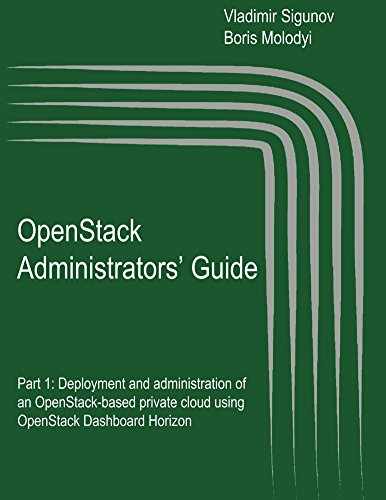 OpenStack Administrators' Guide: Deployment and administration of  an OpenStack-based private cloud using OpenStack Dashboard Horizon (OpenStack: the Cloud Operating System) (English Edition)