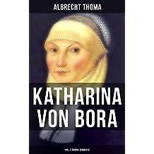 Katharina von Bora (Vollständige Biografie): Die Lebensgeschichte der Lutherin - Biografie der Frau an der Seite von Martin Luther