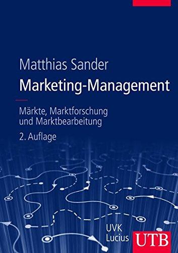 Marketing-Management: Märkte, Marktforschung und Marktbearbeitung