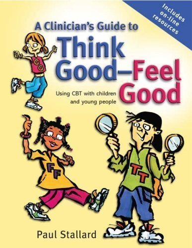 A Clinicians Guide to Think Good, Feel Good: Using CBT with Children and Young People by Stallard, Paul (2005)