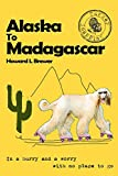 Alaska to Madagascar: In a hurry and a worry with no place to go