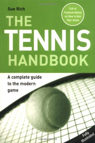 The Tennis Handbook: A Complete Guide to the Modern Game by Sue Rich (2007-03-01) par Sue Rich