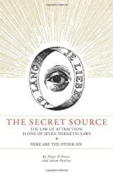 The Secret Source: The Law of Attraction Is One of Seven Ancient Hermetic Laws-Here Are the Other Six: The Law of Attraction Is One of Seven Hermetic Laws - Here Are the Other Six