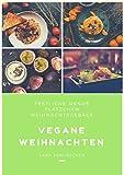 Vegane Weihnachten: Die besten Rezepte Festliche Menüs - Plätzchen - Weihnachtsgebäck