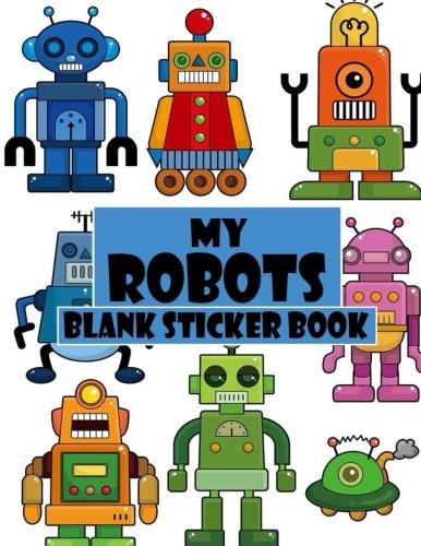 My Robots Blank Sticker Book: Funny Robot, Blank Sticker Book 8.5 x 11, 100 Pages: Volume 2 por Alia Leone