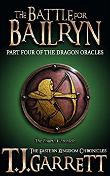 The Battle for Bailryn: (The Dragon Oracles: Part Four) (The Eastern Kingdom Chronicles Book 4) by [Garrett, T.J.]