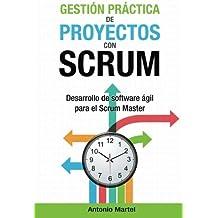 Gestión práctica de proyectos con Scrum: Desarrollo de software ágil para el Scrum Master: Volume 1 (Aprender a ser mejor gestor de proyectos)