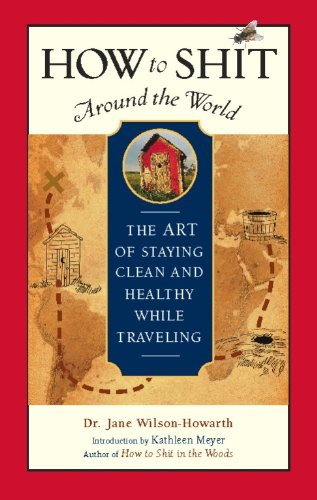 How to Shit Around the World: The Art of Staying Clean and Healthy While Traveling (Travelers' Tales Guides) (English Edition)