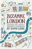 Bizarre London: Discover the Capital's Secrets & Surprises (English Edition)