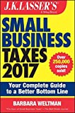 J.K. Lasser's Small Business Taxes 2017: Your Complete Guide to a Better Bottom Line by Barbara Weltman (2016-10-17)