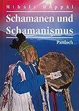 Schamanen und Schamanismus - Mihály Hoppál