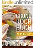 Grundkochbuch - Einzelkapitel Suppen und Eintöpfe: Kochen lernen Schritt für Schritt