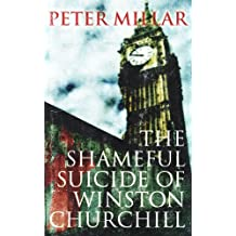 The Shameful Suicide of Winston Churchill by Peter Millar (2012-05-01)