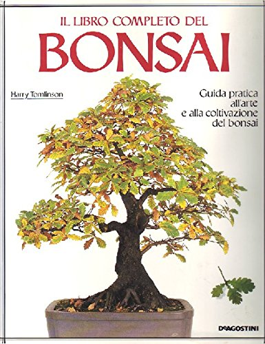 il libro completo del bonsai. guida pratica all'arte e alla coltivazione del bonsai