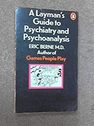 A Layman's Guide to Psychiatry and Psychoanalysis by Eric Berne (1971-07-29)