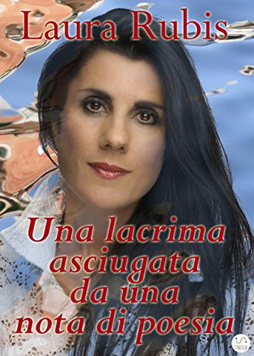 Una lacrima asciugata da una nota di poesia (Italian Edition)
