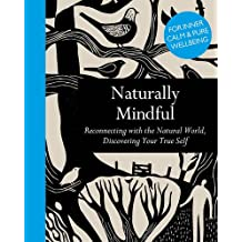 Naturally Mindful: Reconnecting with the Nature World, Discovering Your True Self