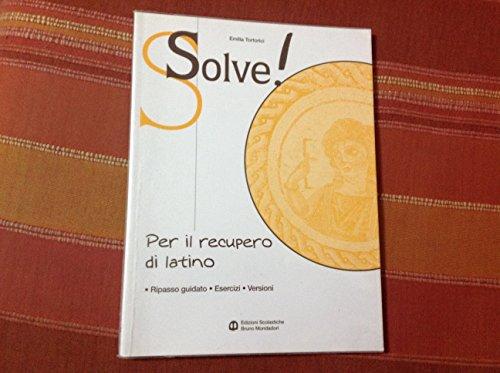Solve! Per il recupero di latino. Per i Licei e gli ist. magistrali