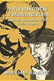 Vivir Bukowski y morir Neruda