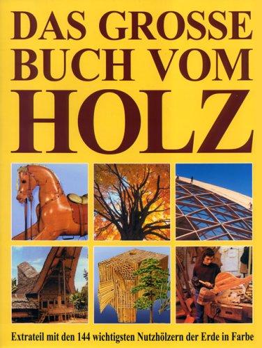 Das grosse Buch vom Holz. Extrateil mit den 144 wichtigsten Nutzhölzern der Erde in Farbe