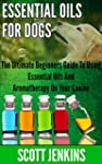 ESSENTIAL OILS FOR DOGS: The Ultimate...