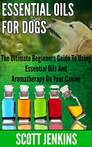 free kindle book ESSENTIAL OILS FOR DOGS: The Ultimate Beginners Guide To Using Essential Oils And Aromatherapy On Your Canine (Soap Making, Bath Bombs, Coconut Oil, Natural ... Lavender Oil, Coconut Oil, Tea Tree Oil)