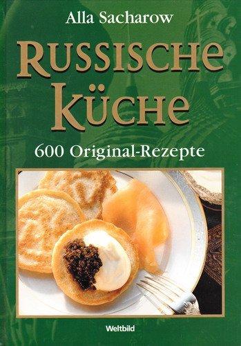 Russische Küche, 600 Original-Rezepte
