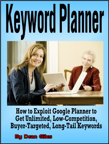 Keyword Planner: How to Exploit Google Adwords Keyword Planner to Get Unlimited, Low-