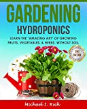 Gardening: Hydroponics – Learn the 'Amazing Art' of Growing: Fruits, Vegetables, & Herbs, without Soil. (Gardening Techniques, Sustainable Gardening, Green Living)